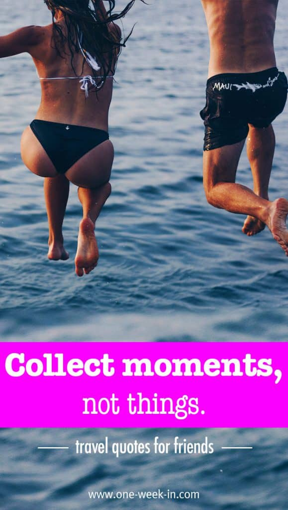 "Travel Quotes about friendship ""Collect moment, not things."""