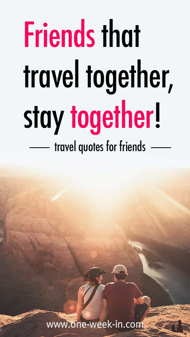 Travel Quotes For Friendship: Friends That Travel Together, Stay Together.