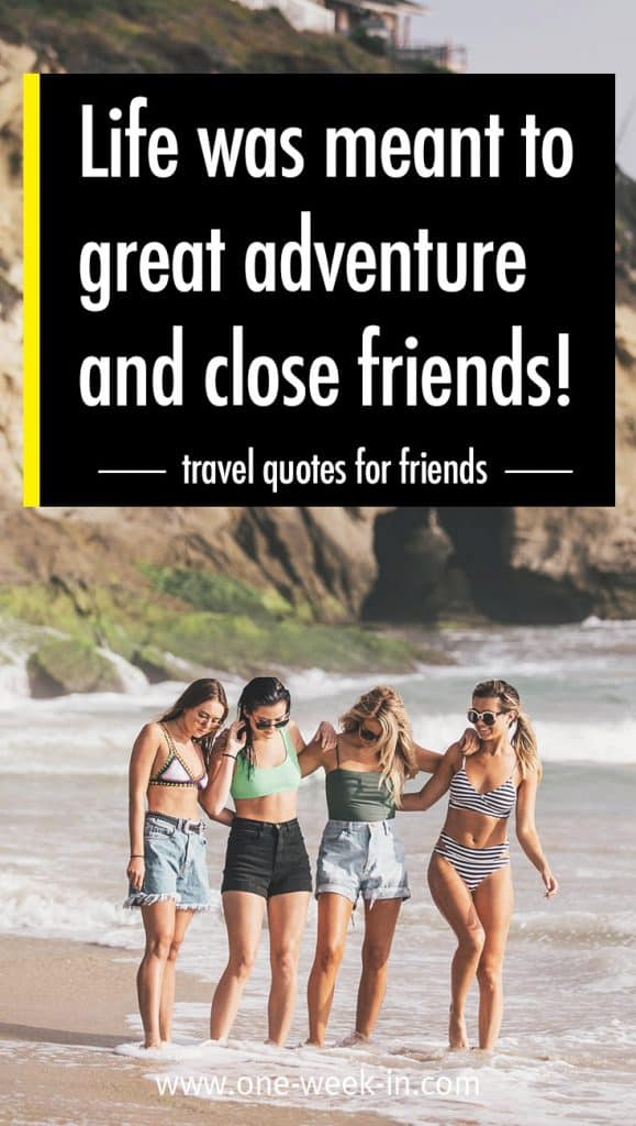 "Travel quotes for friendship: ""Life was meant to great adventure and close friends."""