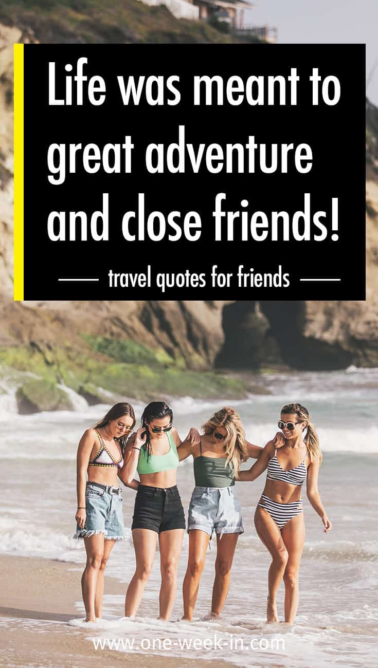 Travel Quotes For Friendship Life Was Meant To Great Adventure And Close Friends