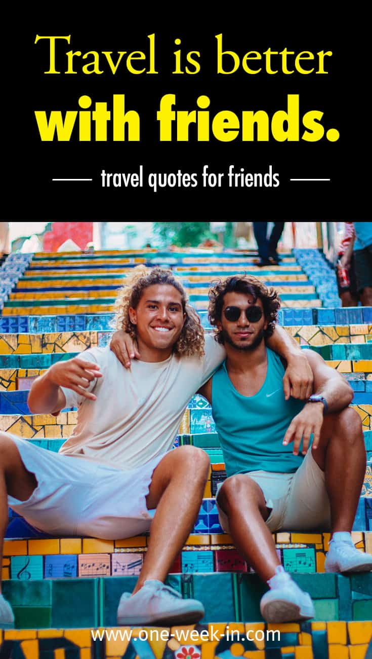 Travel is better with friends.