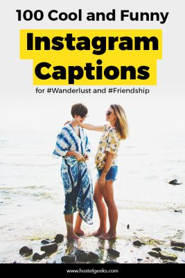 100 Cool and Funny Instagram Captions to add to #Wanderlust and #Friendship Photos