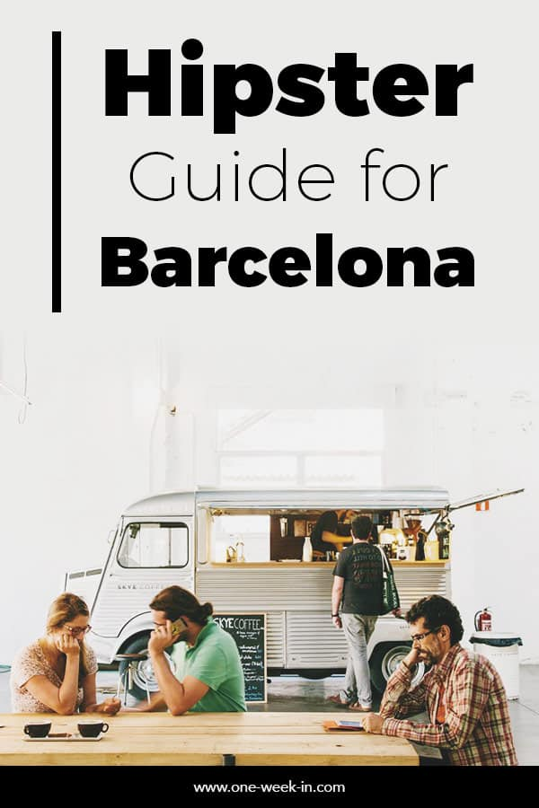 The Hipster Barcelona Guide - Cool Lifestyle Places and the Hipster Things to Do (+ Map)