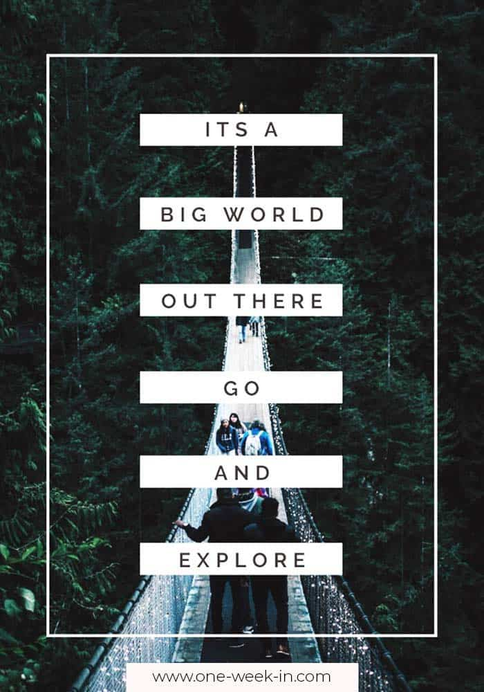 It is a big world out there. Go and explore!
