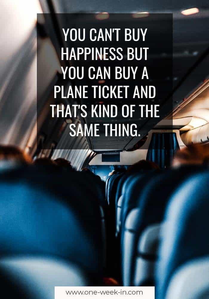 You can't buy happiness but you can buy a plane ticket and that's kind of the same thing