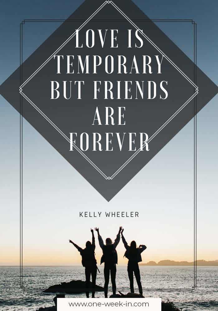 Love is temporary but friends are forever