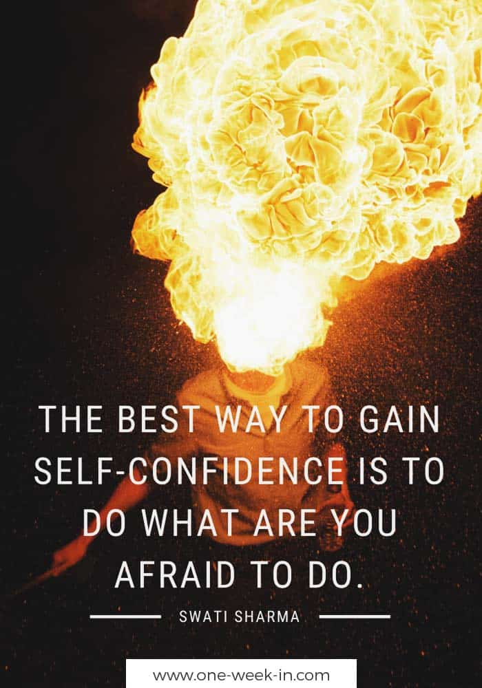 The best way to gain self-confidence is to do what are you afraid to do.