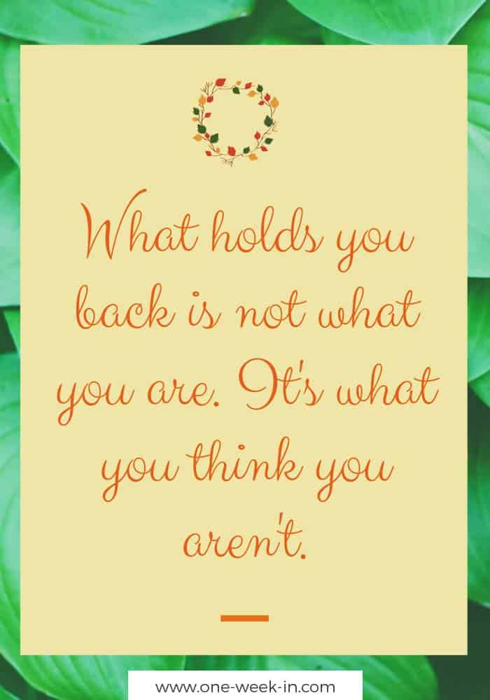 What holds you back is not what you are. It's what you think you aren't.