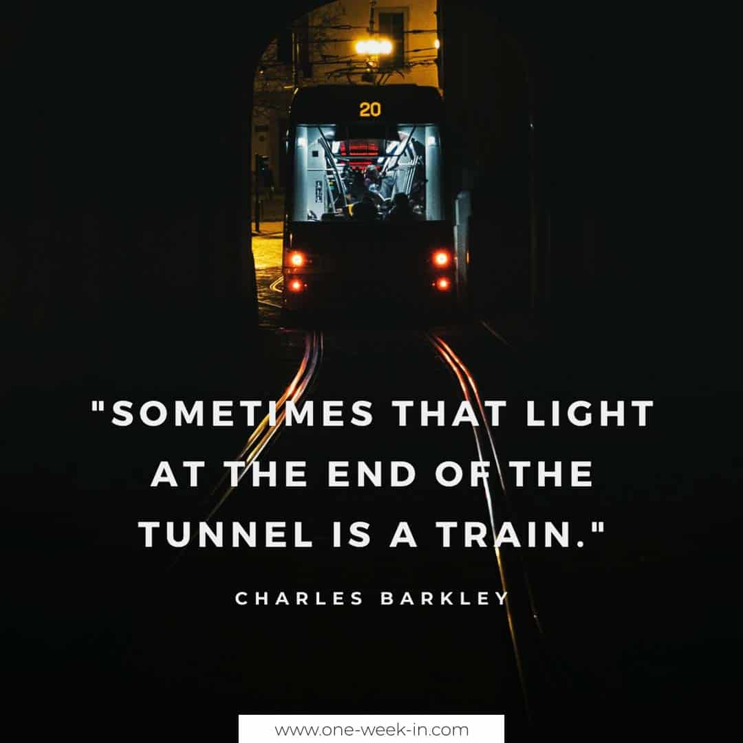 Sometimes that light at the end of the tunnel is a train