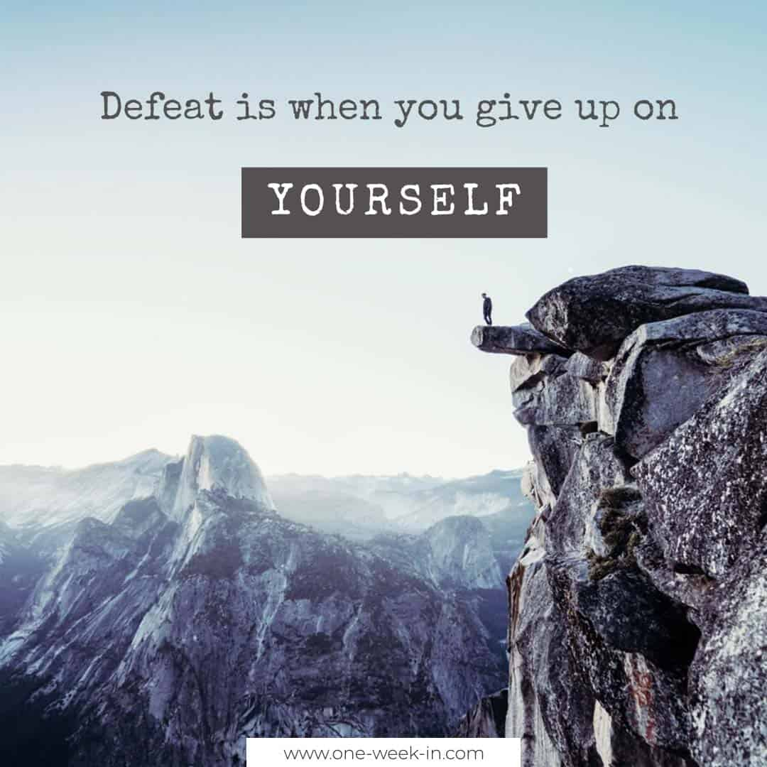 Defeat is when you give up on yourself