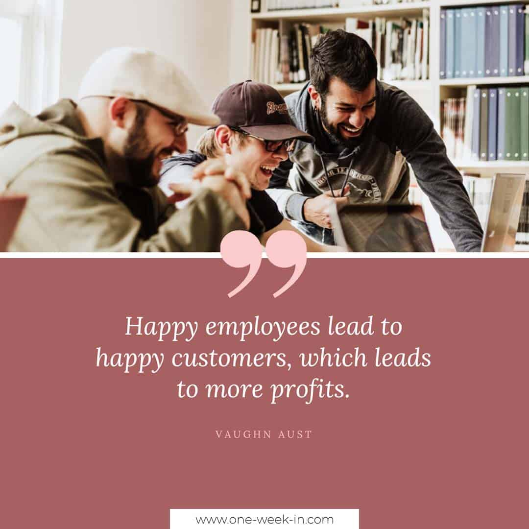 Happy employees lead to happy customers, which leads to more profits