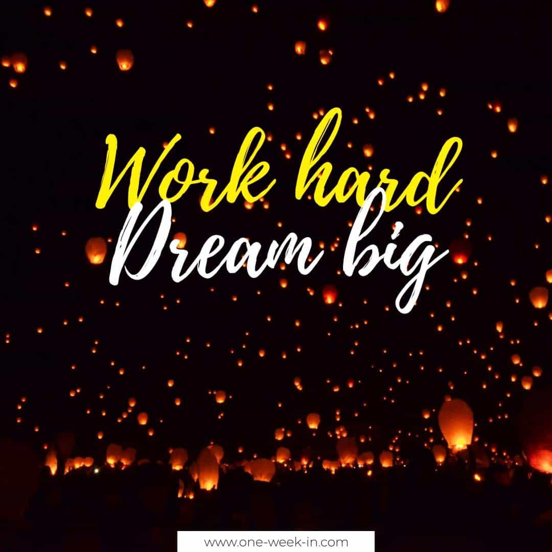 Work hard. Dream big,