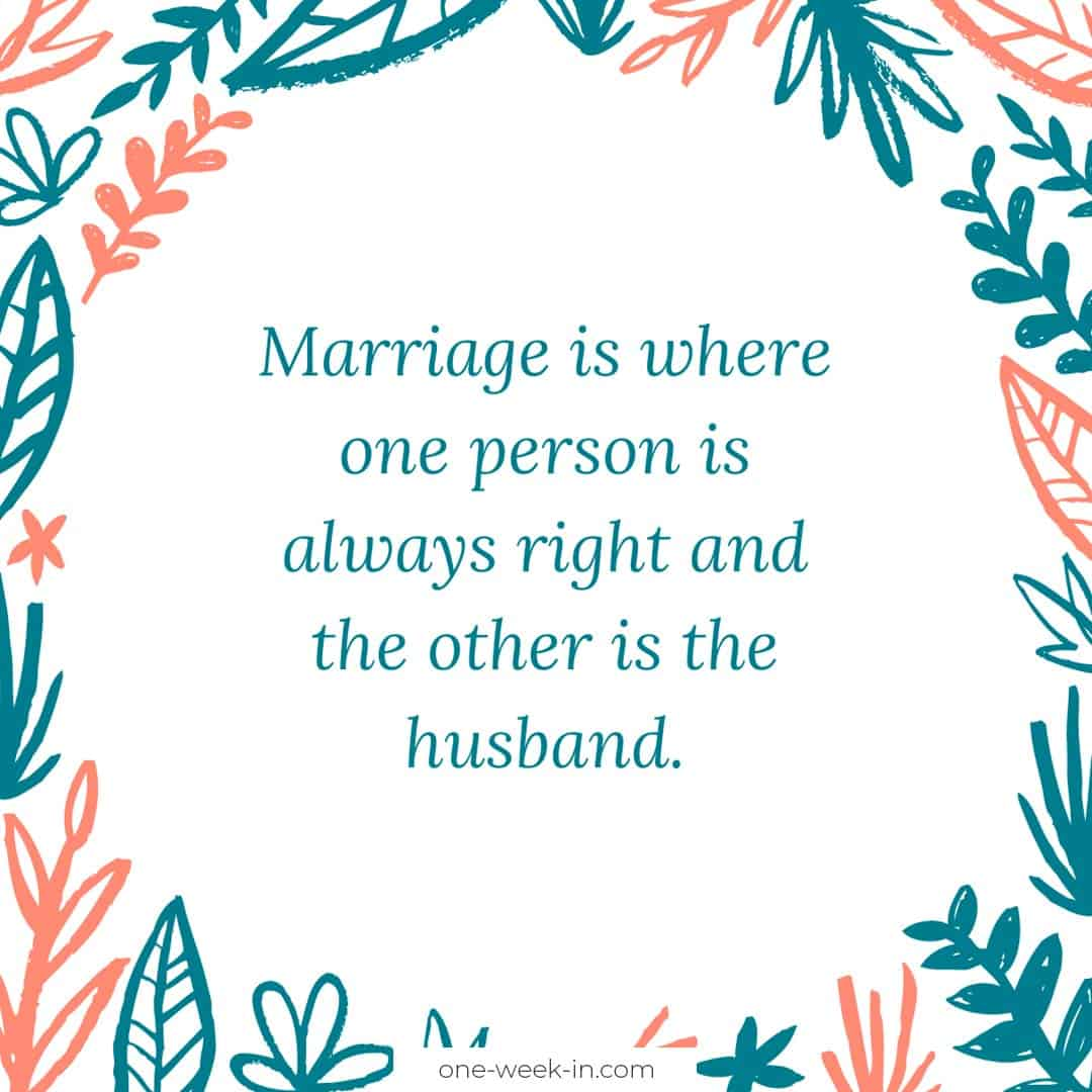 Marriage is where one person is always right and the other is the husband
