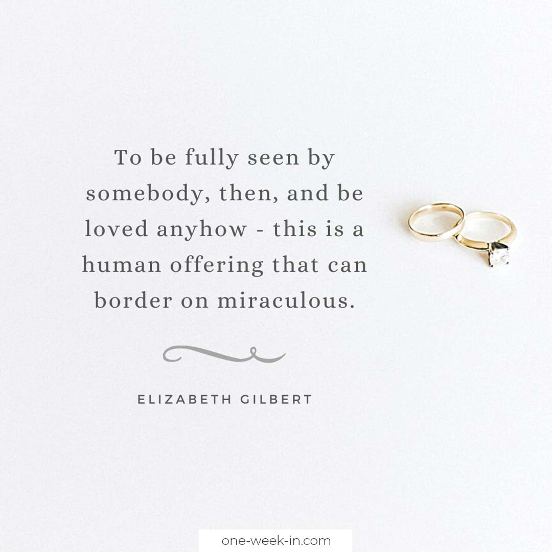 To be fully seen by somebody, then, and be loved anyhow