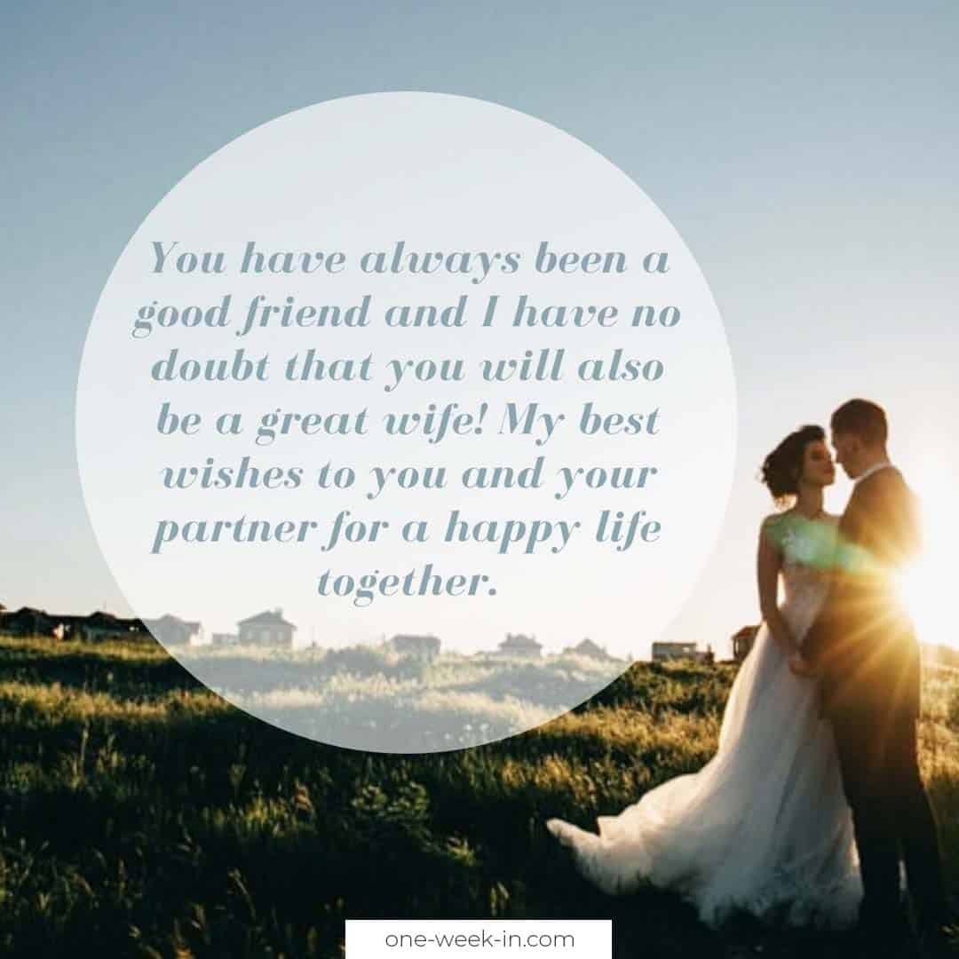 You have always been a good friend and I have no doubt that you will also be a great wife
