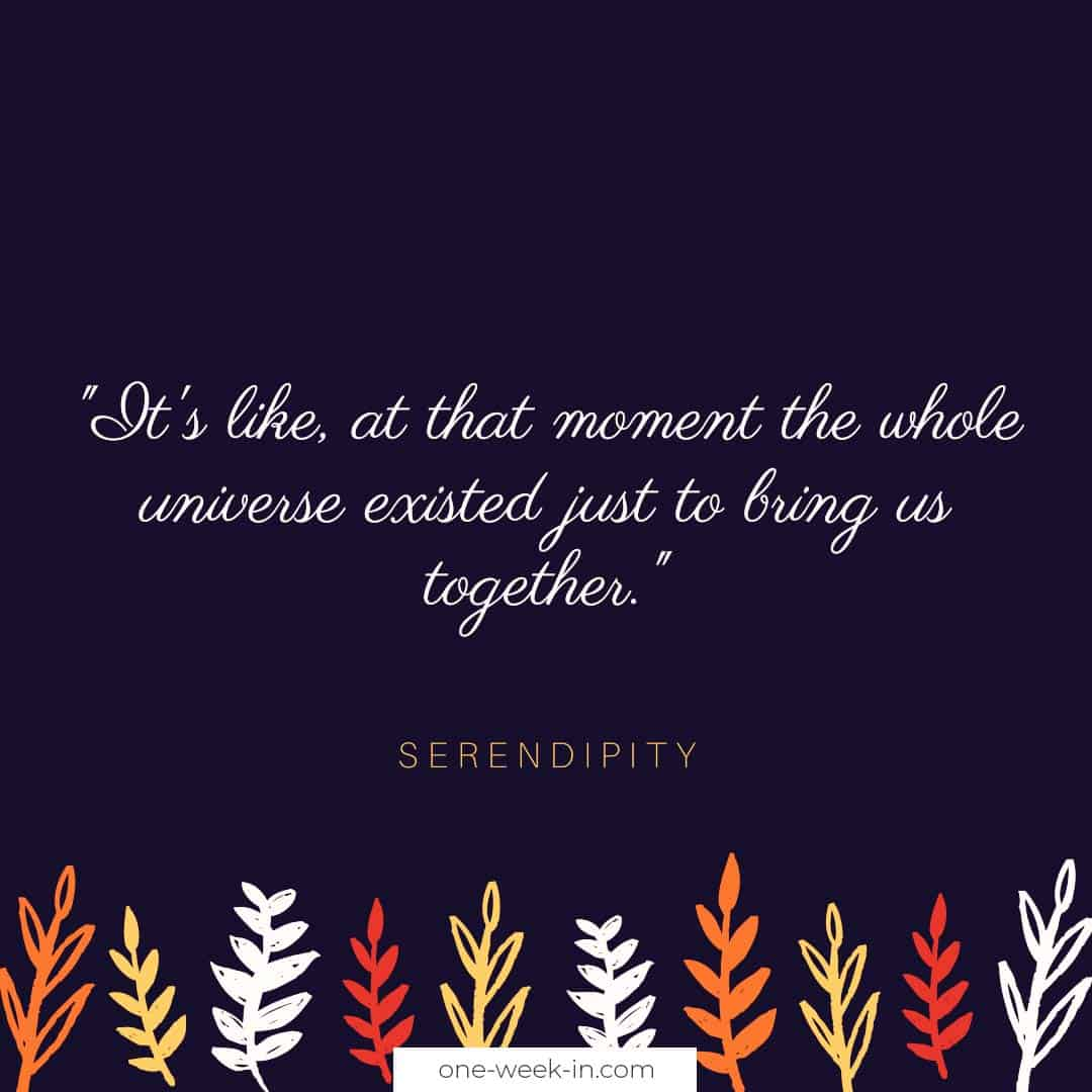 It's like, at that moment the whole universe existed just to bring us together