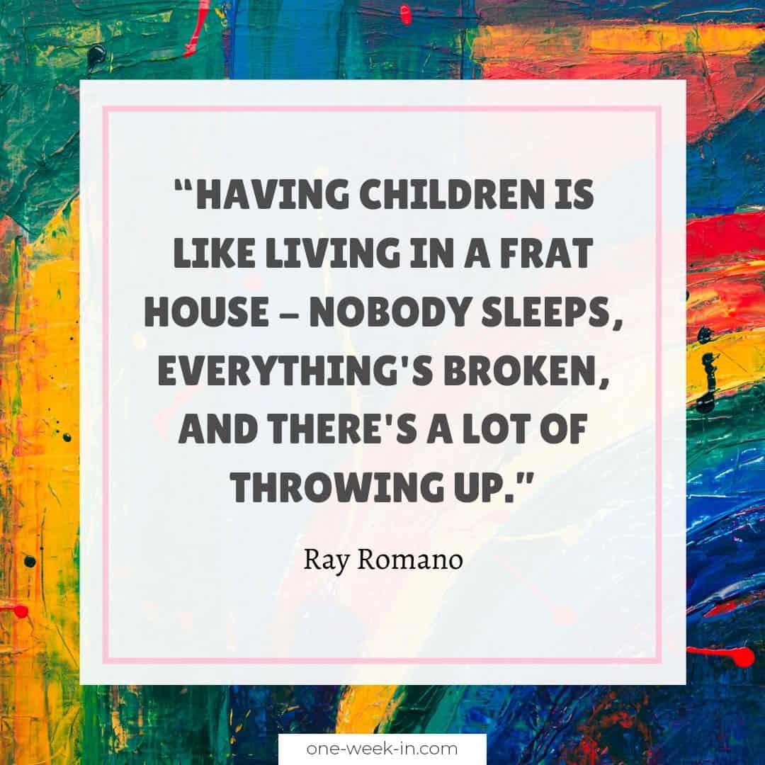 Having children is like living in a frat house