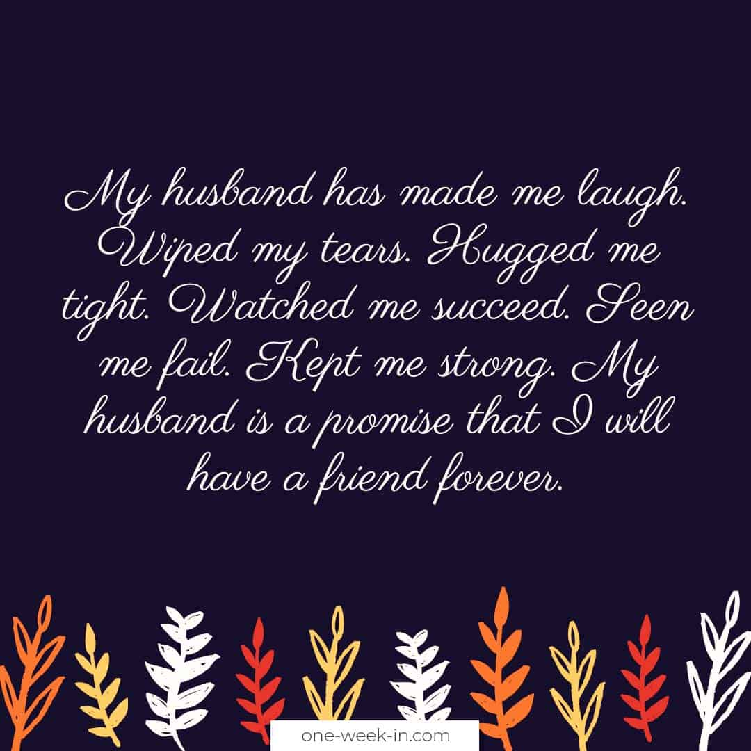 My husband is a promise that I will have a friend forever