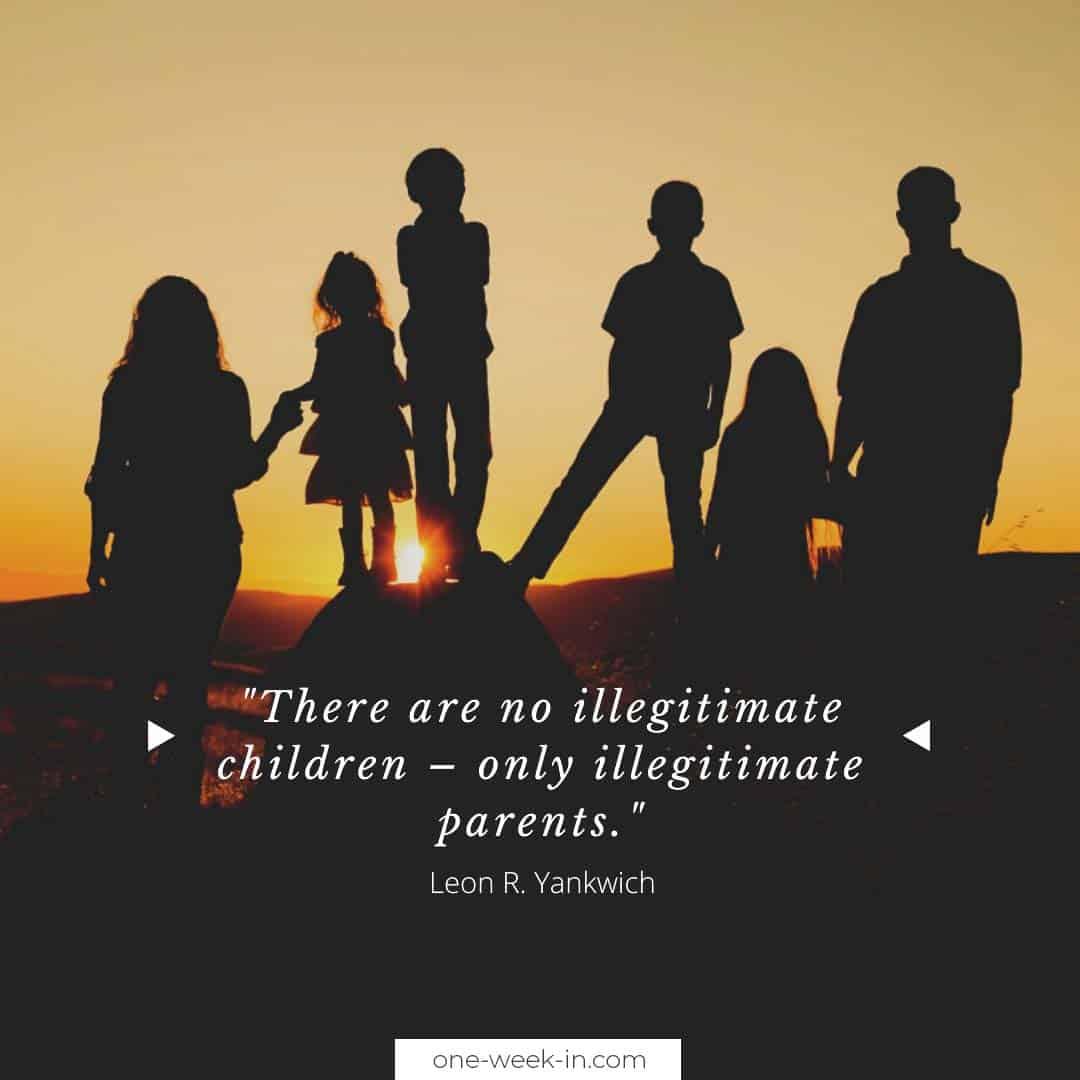 There are no illegitimate children – only illegitimate parents