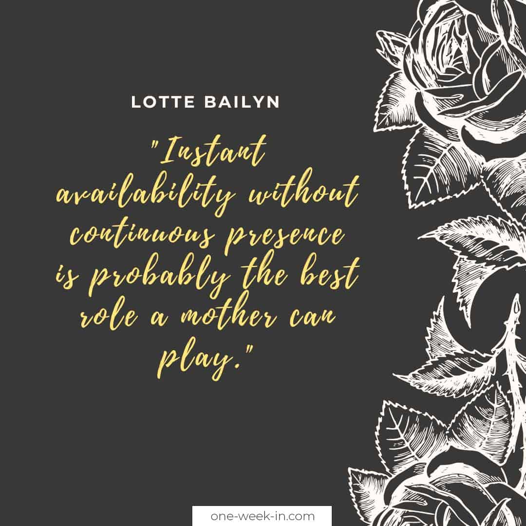 Instant availability without continuous presence is probably the best role a mother can play