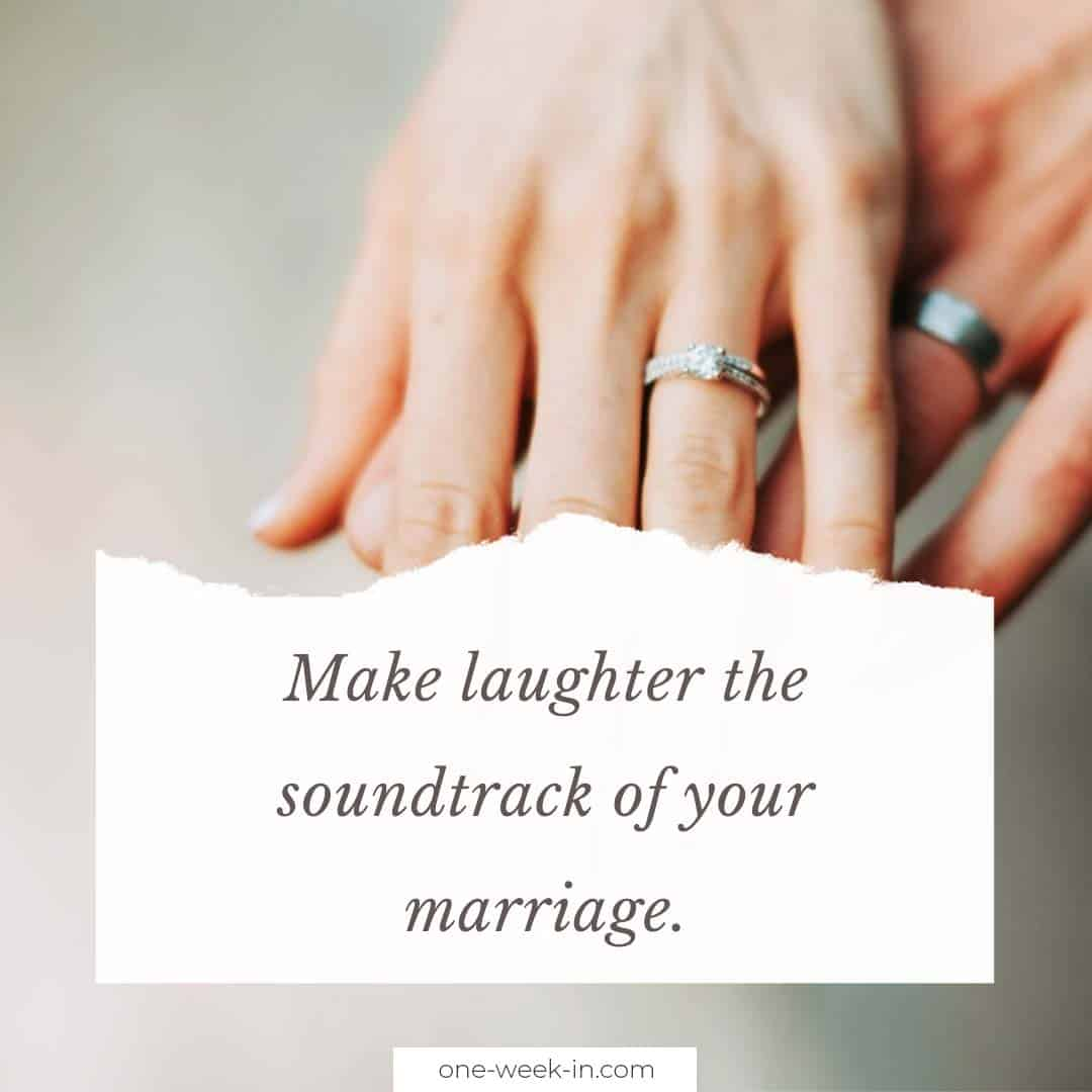 Make laughter the soundtrack of your marriage.