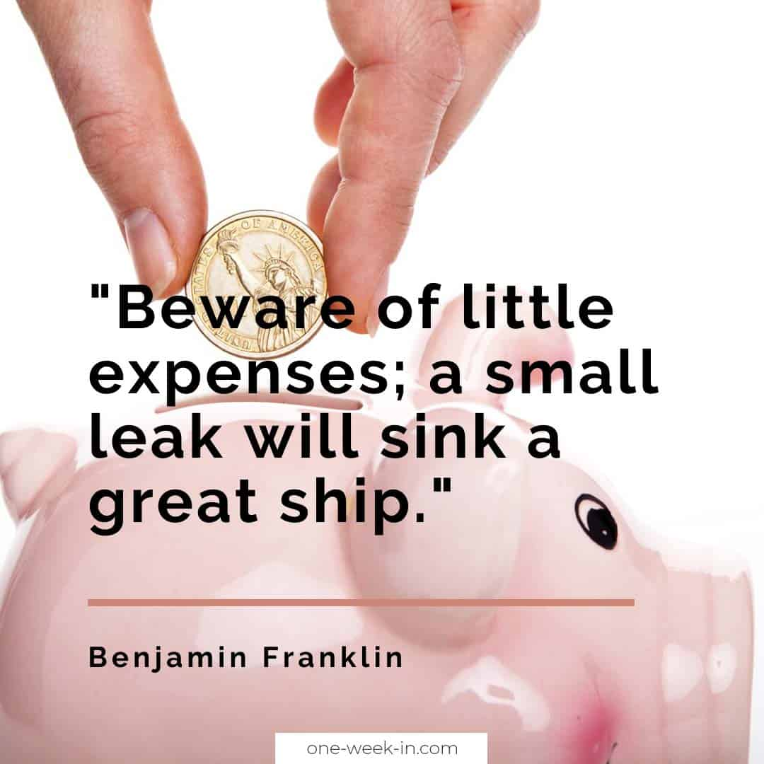 Beware of little expenses; a small leak will sink a great ship