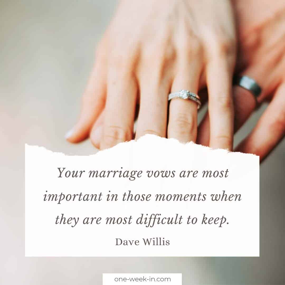 Your marriage vows are most important in those moments when they are most difficult to keep
