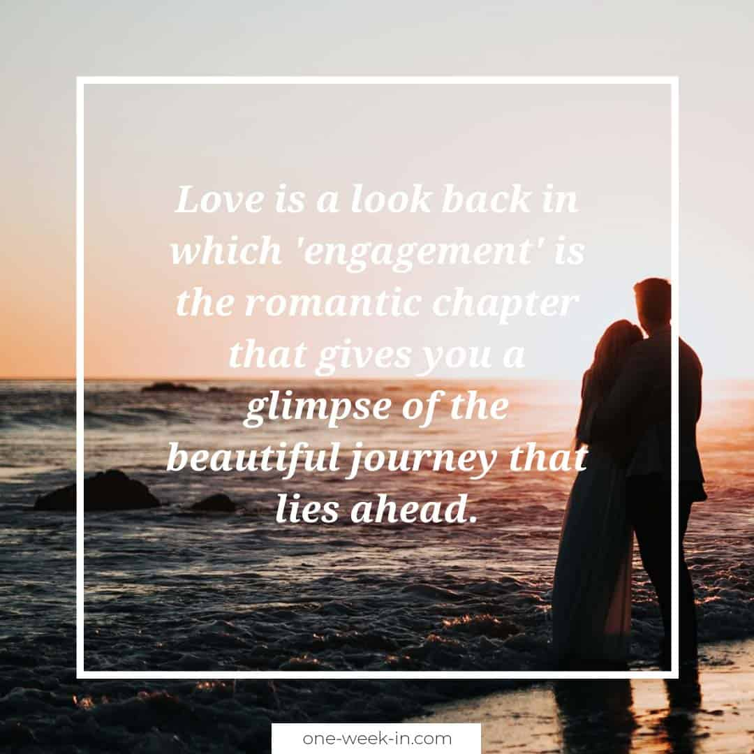 Love is a look back in which 'engagement' is the romantic chapter