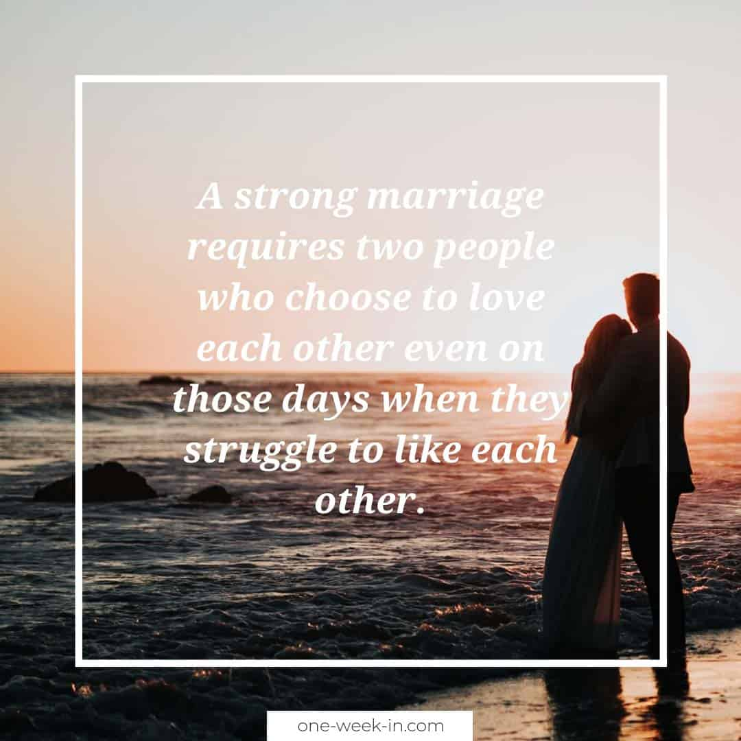 A strong marriage requires two people who choose to love each other