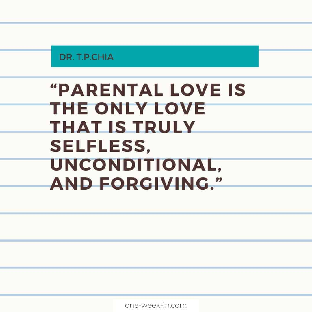 Parental love is the only love that is truly selfless, unconditional, and forgiving