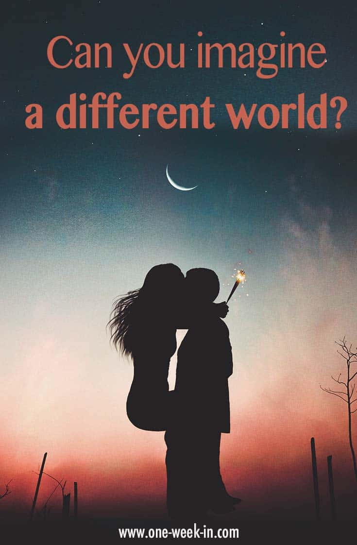 Can you imagine a different world?