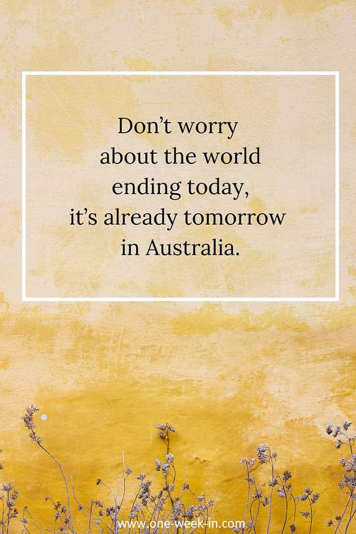 Don't worry about the world ending today, it's already tomorrow in Australia.